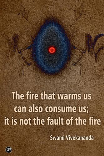 The fire that warms us can also consume us.... - Swami Vivekananda #spiritual #quotes