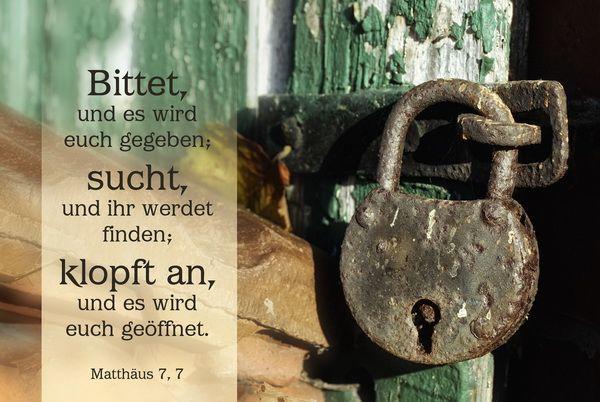 Bittet, und es wir euch gegeben; ... Matthäus 7, 7