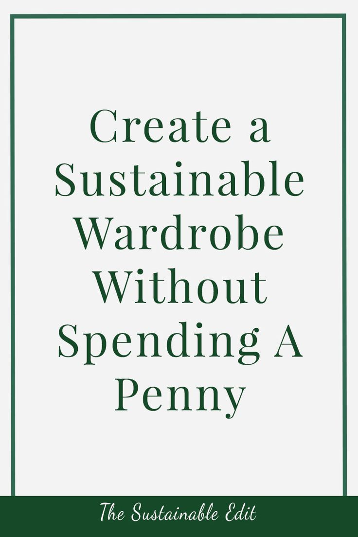 You already have a sustainable wardrobe it's just a case of changing the way you think about your wardrobe and how you shop for clothes