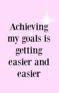 Achieving my goals is getting easier and easier. If you're currently struggling to achieve your goals, this is a great, better feeling affirmation. Click through for mre affirmations to help you achieve your goals.