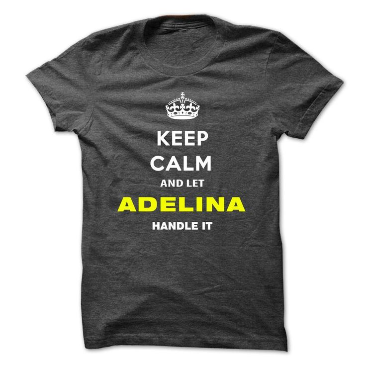 Keep Calm And Let Adelina ᗔ Handle It-uityrKeep Calm and let Adelina Handle itAdelina, name Adelina, keep calm Adelina, am Adelina