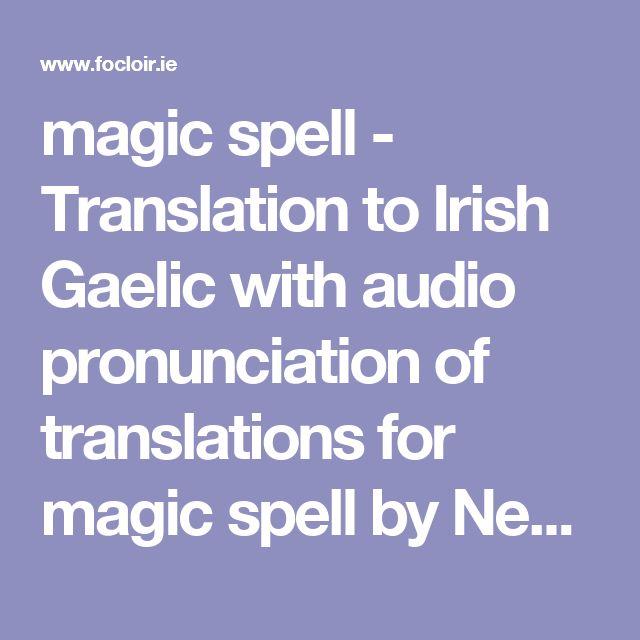 magic spell - Translation to Irish Gaelic with audio pronunciation of translations for magic spell by New English-Irish Dictionary