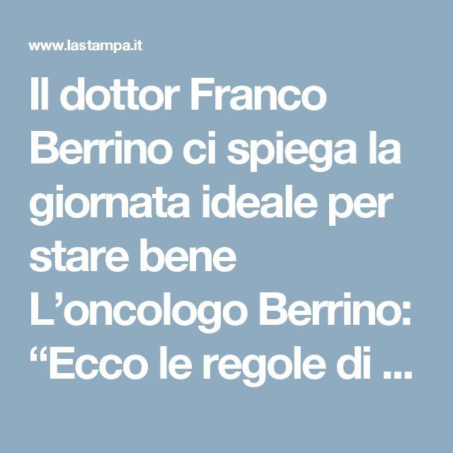 """Il dottor Franco Berrino ci spiega la giornata ideale per stare bene L'oncologo Berrino: """"Ecco le regole di una giornata ideale per stare bene"""" - La Stampa"""