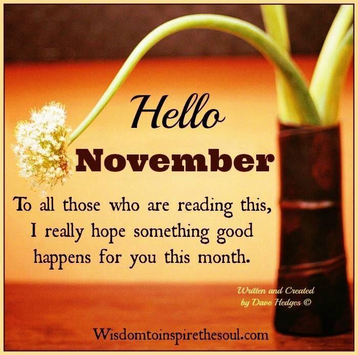 Hello November I Hope Something Wonderful Happens To You his Month november hello november november quotes hello november quotes november be good