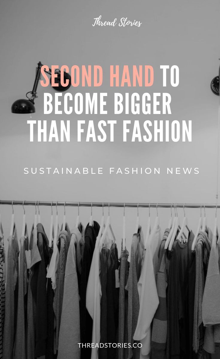 The Resale Market To Become Bigger Than Fast Fashion Fast Fashion Eco Conscious Fashion Sustainable Fashion