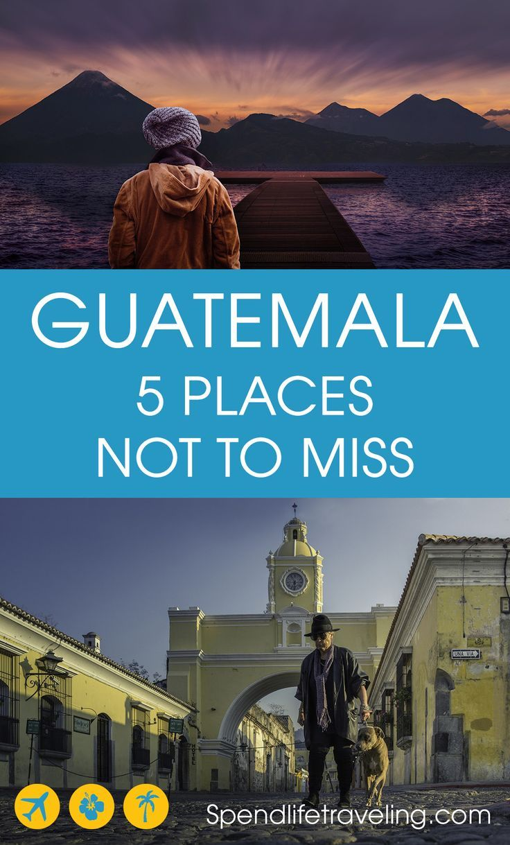 5 Must Visit Places in Guatemala Central