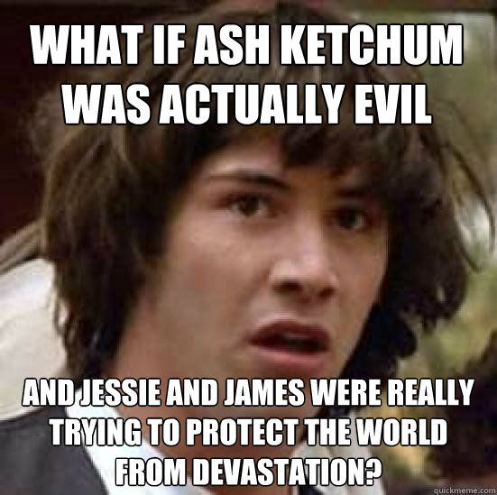 What if Ash ketchum was actually evil and jessie and james were ...