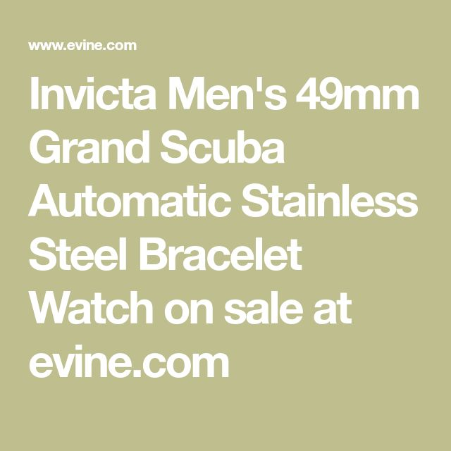Invicta Men's 49mm Grand Scuba Automatic Stainless Steel Bracelet Watch on sale at evine.com