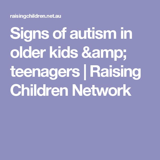 Signs of autism in older kids & teenagers | Raising Children Network