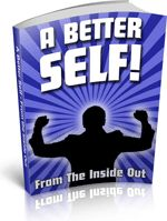 """Free E-book """"A Better Self - From The Inside Out"""" Become the best person you can be."""