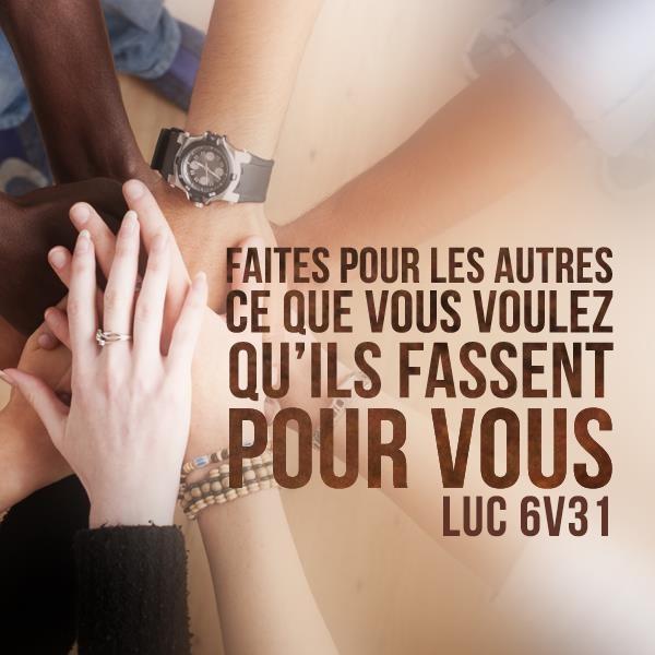 La Bible - Versets illustrés -Luc 6:31 - Faites pour les autres ce que vous voulez qu'ils fassent pour vous.