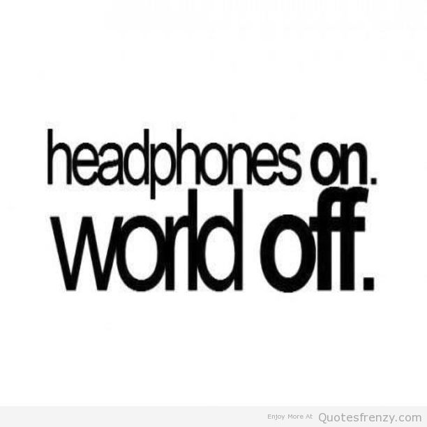 Headphones Quotes Frenzy Musical Headphones On World Off