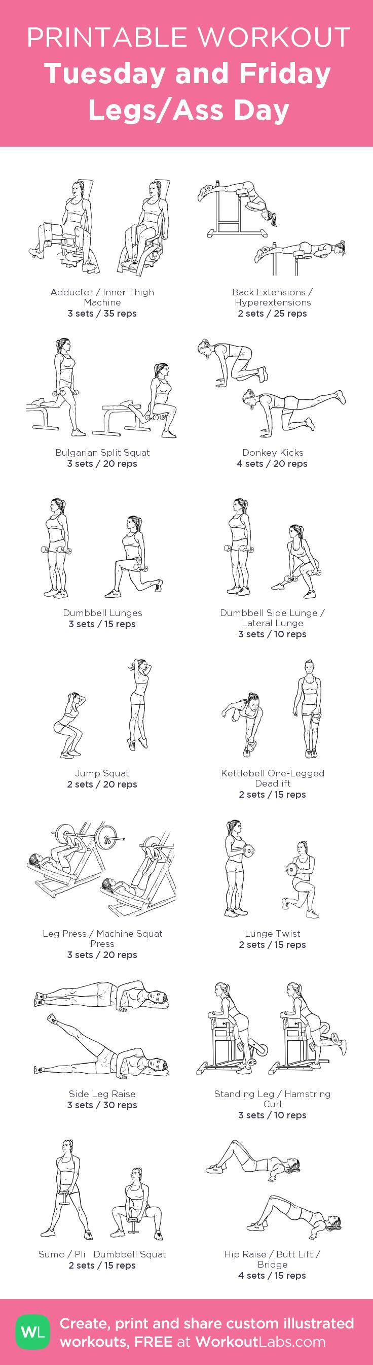 Tuesday and Friday Legs/Ass Day: my visual workout created at WorkoutLabs.com • Click through to customize and download as a FREE PDF! #customworkout