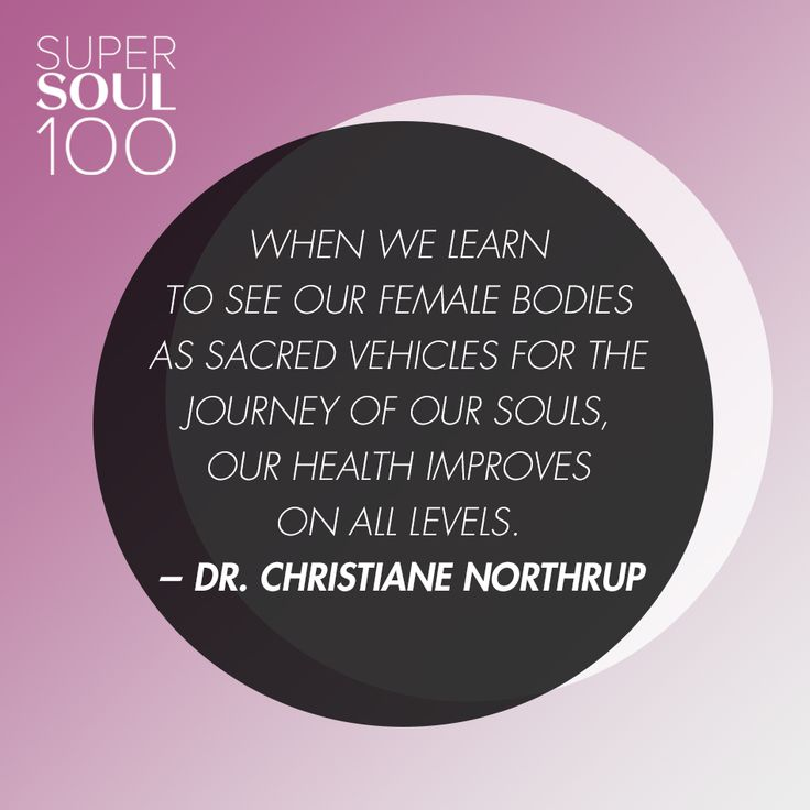 "Dr. Christiane Northrup Quote - SuperSoul 100 ""The processes of the female body, including pregnancy, labor, and birth, are physical metaphors for how our spirits incarnate into matter and become flesh. When we learn to see our female bodies as sacred vehicles for the journey of our souls, our health improves on all levels."""
