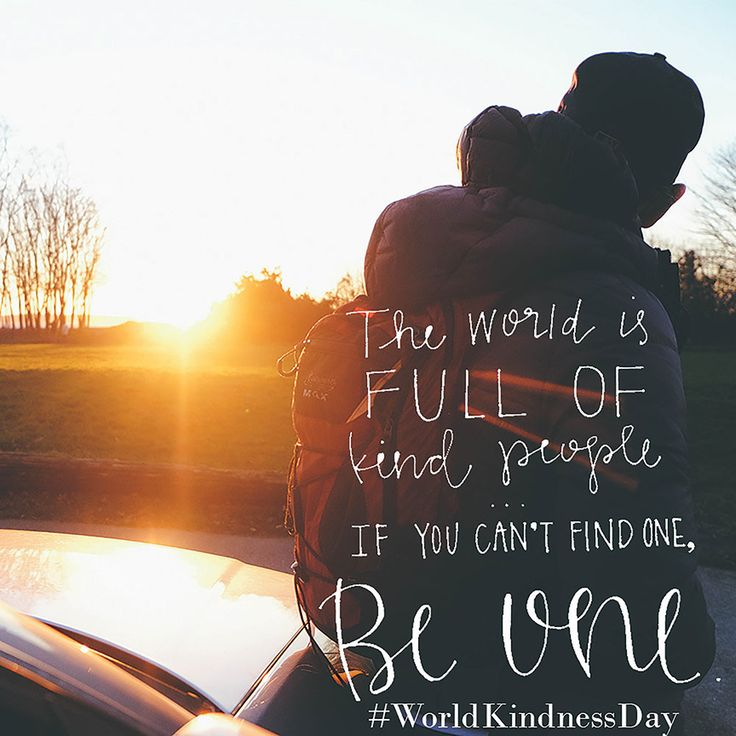 The world is full of kind people. If you can't find one, be one. #worldkindnessday