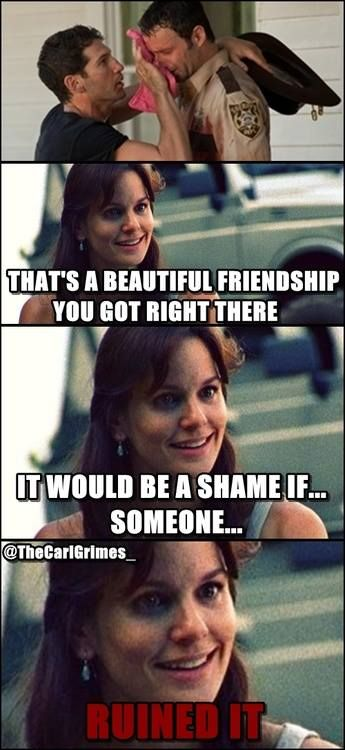 Hahaha that's the only reason I hate Lori in TWD. I hated Shane all the time though and Rick is just the best!