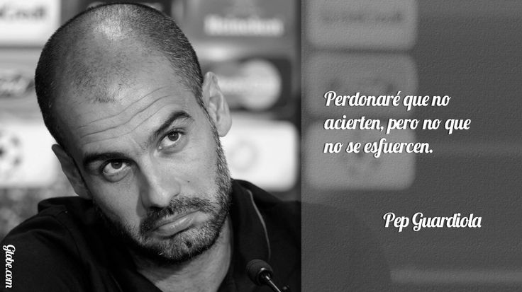 Perdonaré que no acierten, pero no que no se esfuercen – Pep Guardiola