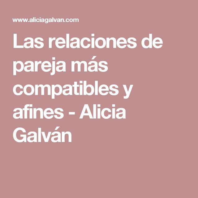 Las relaciones de pareja más compatibles y afines - Alicia Galván