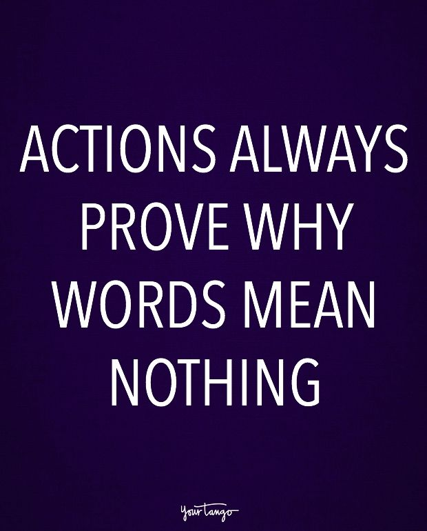"""Actions always prove why words mean nothing."""