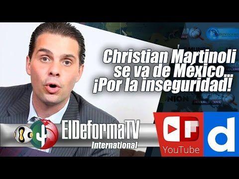 159 Christian Martinoli se va de México… ¡Por la inseguridad!
