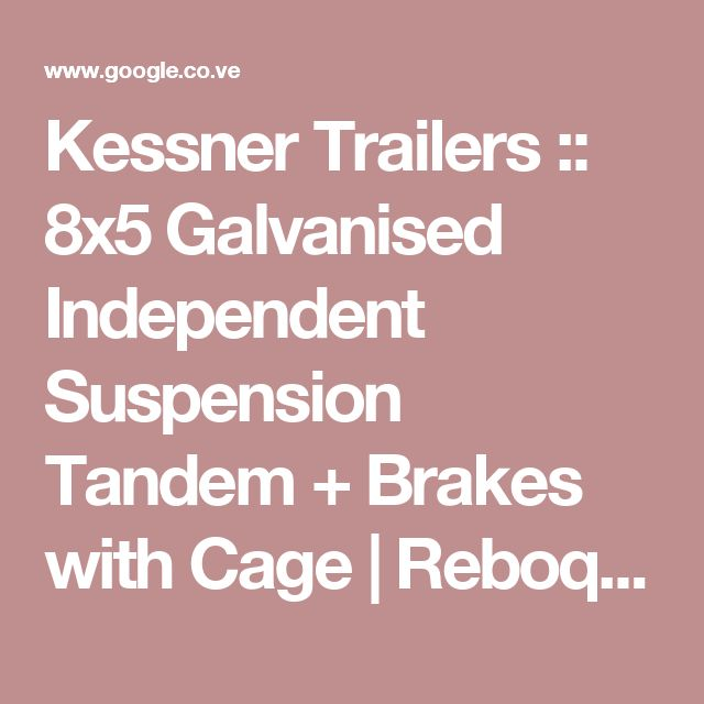 Kessner Trailers :: 8x5 Galvanised Independent Suspension Tandem + Brakes with Cage | Reboque | Pinterest | Tandem, Offroad and Camping trailers