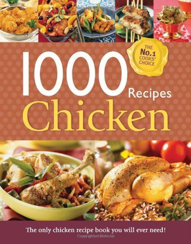 1000 Recipes - Chicken - Large Format Hardback Book. Photo's And Step By Step Instructions (igloo Books Ltd) (simply Cookery)