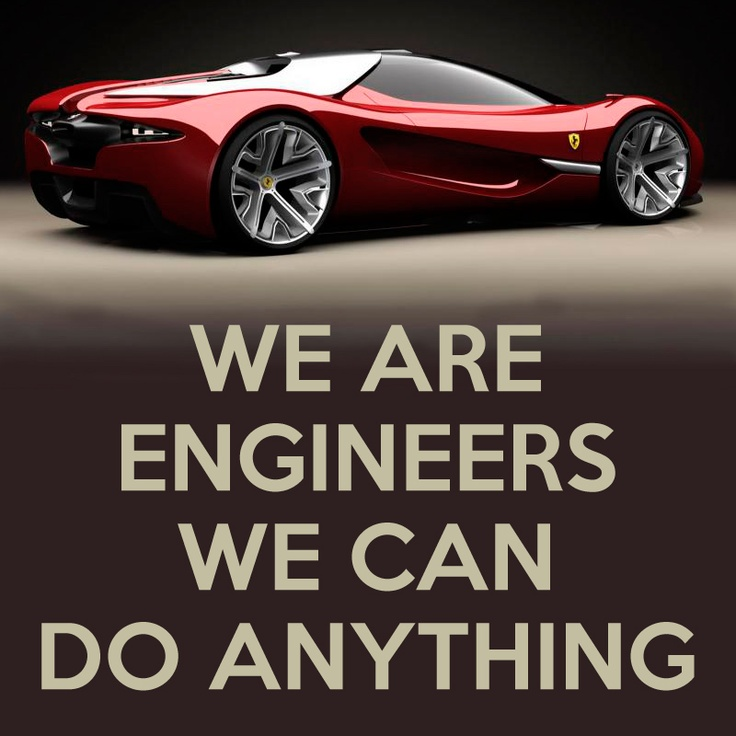 We are Engineers, we can do anything