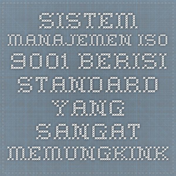 Sistem ManajemenISO 9001berisi standard yang sangat memungkinkan perusahaan dalam melakukan perbaikanyang berkesinambungan, prinsip ISO 9001diantaranya :
