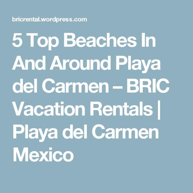 5 Top Beaches In And Around Playa del Carmen – BRIC Vacation Rentals | Playa del Carmen Mexico