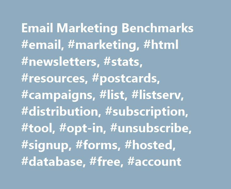 Email Marketing Benchmarks #email, #marketing, #html #newsletters, #stats, #resources, #postcards, #campaigns, #list, #listserv, #distribution, #subscription, #tool, #opt-in, #unsubscribe, #signup, #forms, #hosted, #database, #free, #account http://claim.nef2.com/email-marketing-benchmarks-email-marketing-html-newsletters-stats-resources-postcards-campaigns-list-listserv-distribution-subscription-tool-opt-in-unsubscribe-signup-f/  # Email Marketing Benchmarks Average Email Campaign Stats of…