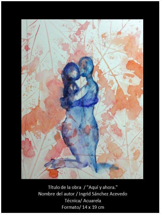 """Titulo de la obra  / """"Aquí y Ahora"""" Autor / Ingrid Sánchez Acevedo Técnica/ Acuarela Formato/ 14 x 19 cm"""
