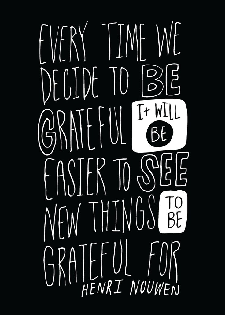 """Every time we decide to be grateful, it will be easier to see new things to be grateful for."" ~Henri Nouwen"
