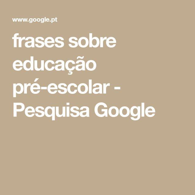 frases sobre educação pré-escolar - Pesquisa Google