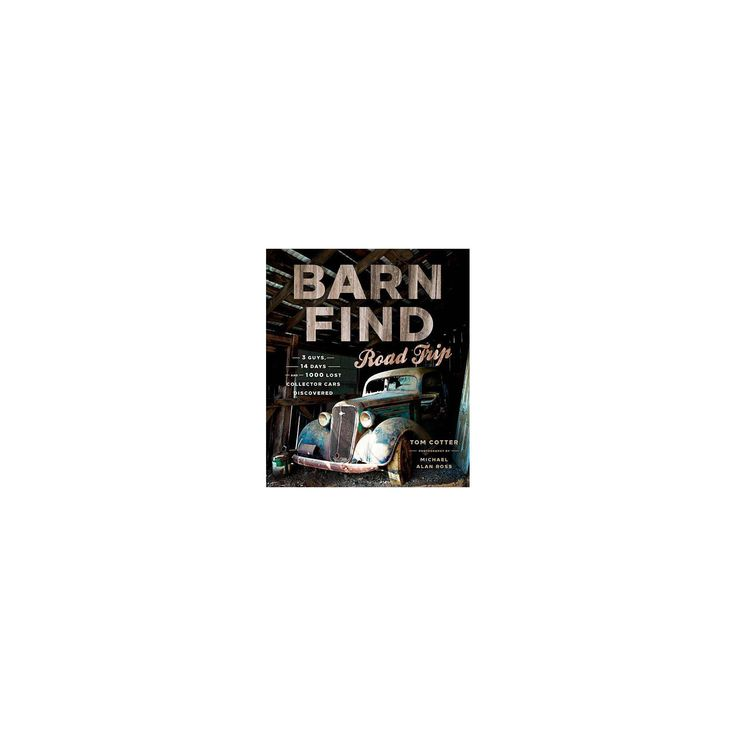 Barn Find Road Trip – by Tom Cotter (Hardcover)