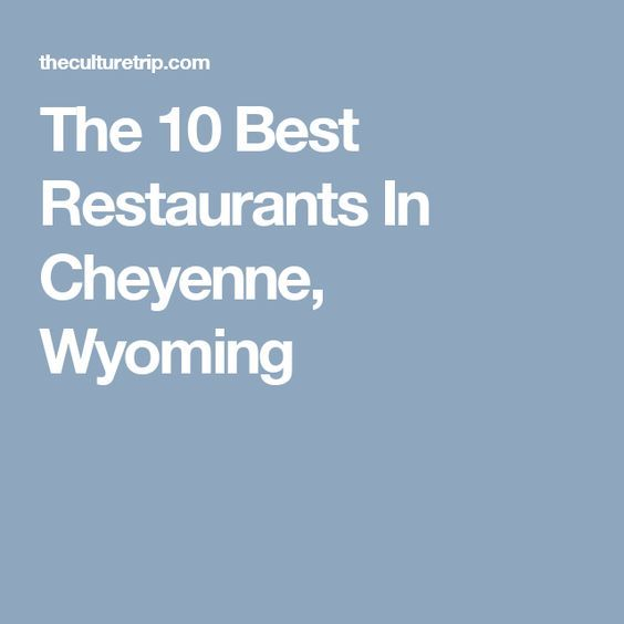 The 10 Best Restaurants In Cheyenne, Wyoming