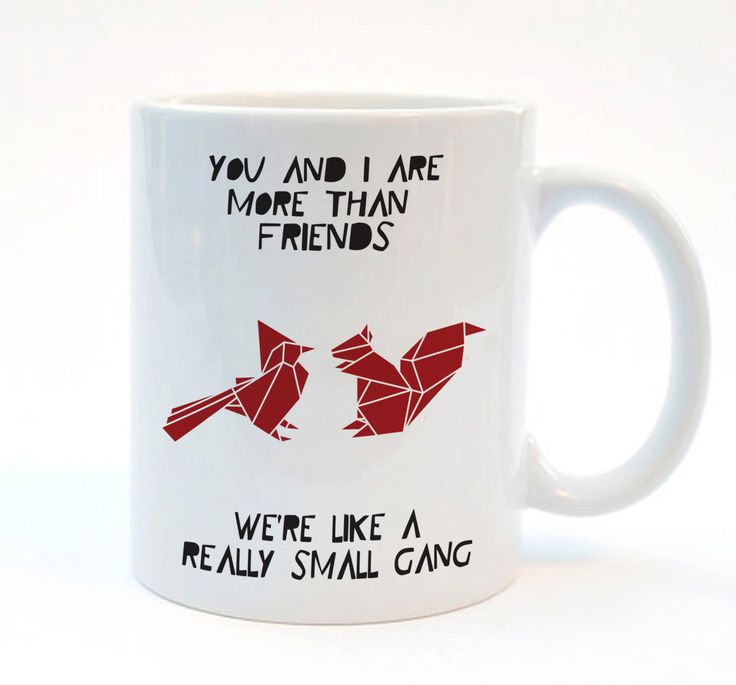 Funny Friend Gift Mug, You And I Are More Than Friends, We're Like A Really Small Gang, Funny Valentines Gift, Cute Boyfriend Mug by Stencilize on Etsy https://www.etsy.com/listing/197309708/funny-friend-gift-mug-you-and-i-are-more
