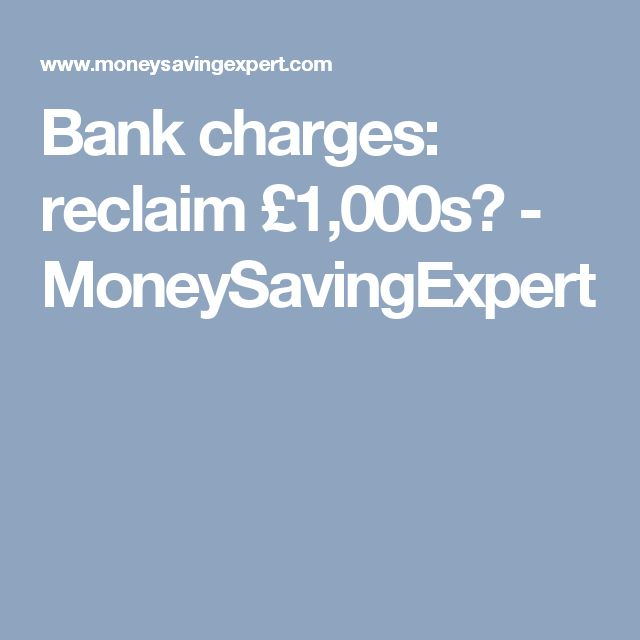 Bank charges: reclaim £1,000s? - MoneySavingExpert
