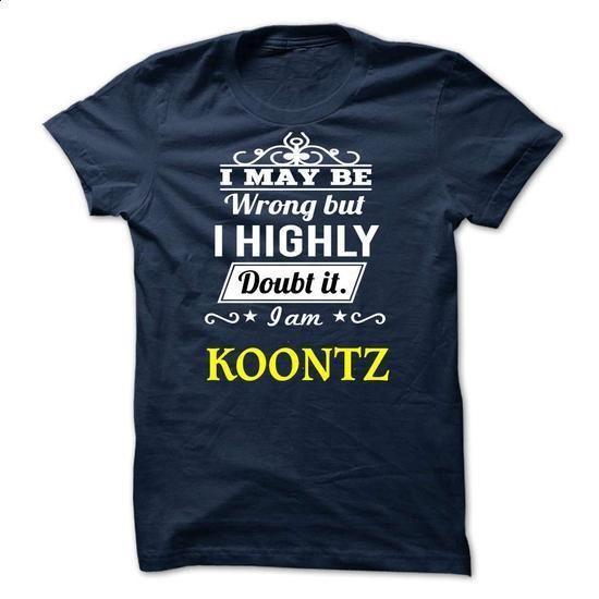 KOONTZ - I may be Team - #tee itse #tshirt women. ORDER HERE => https://www.sunfrog.com/Valentines/KOONTZ--I-may-be-Team.html?68278