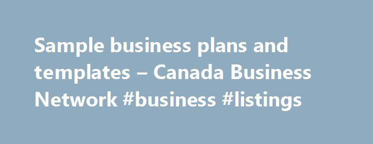Sample business plans and templates – Canada Business Network #business #listings http://business.remmont.com/sample-business-plans-and-templates-canada-business-network-business-listings/  #sample business plan # Sample business plans and templates Sample business plans and templates can help you develop a professional document that will serve as an in-depth marketing tool to convince others of your venture s potential for success. However, creating your own plan can be a complex process…