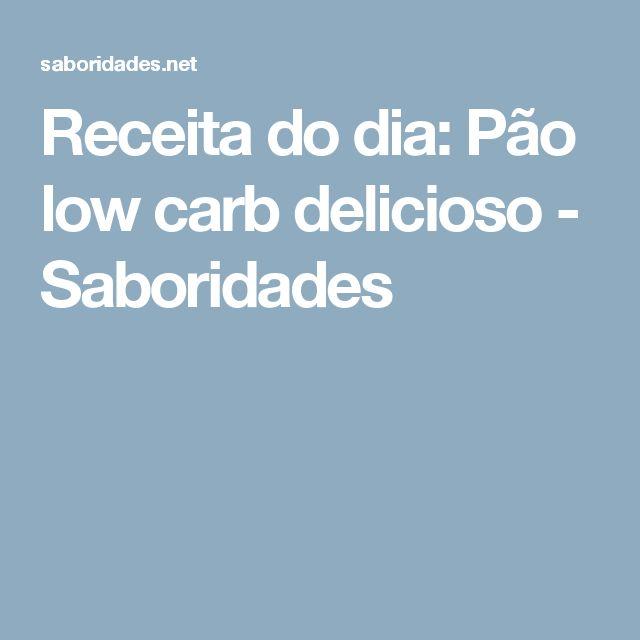 Receita do dia: Pão low carb delicioso - Saboridades