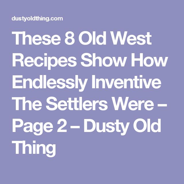 These 8 Old West Recipes Show How Endlessly Inventive The Settlers Were – Page 2 – Dusty Old Thing