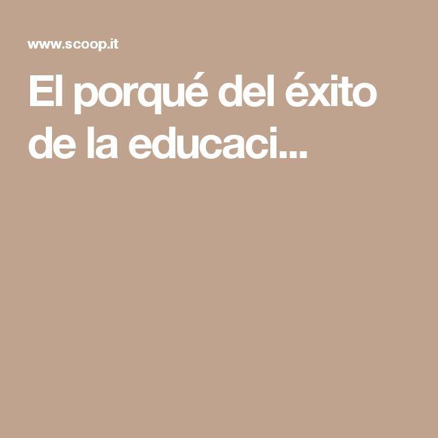 El porqué del éxito de la educaci...