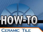 How-To Ceramic Tile