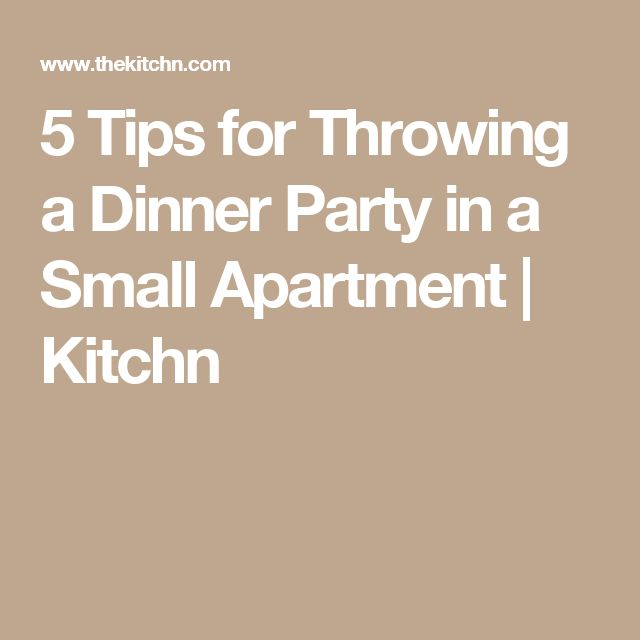 5 Tips for Throwing a Dinner Party in a Small Apartment | Kitchn