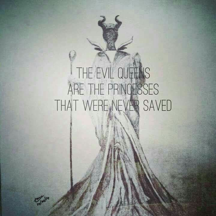 The Evil Queens are the Princesses who were never saved. (So save yourself!) More