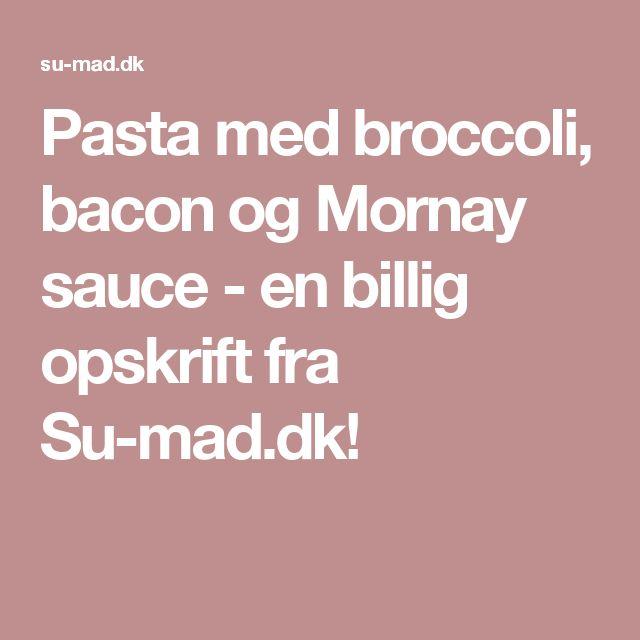 Pasta med broccoli, bacon og Mornay sauce - en billig opskrift fra Su-mad.dk!