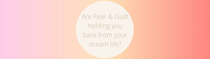 Are Fear & Guilt holding you back from your dream life? Mel Lord Life Stylist Life Coach www.alittlepageofpositives.com