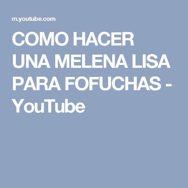 COMO HACER UNA MELENA LISA PARA FOFUCHAS - YouTube
