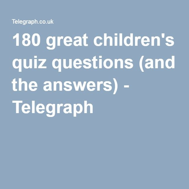 180 great children's quiz questions (and the answers) - Telegraph