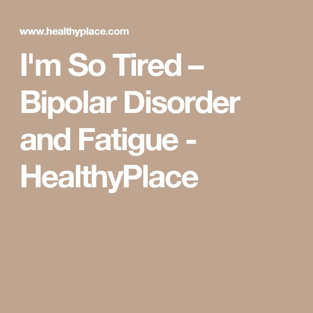 I'm So Tired – Bipolar Disorder and Fatigue - HealthyPlace